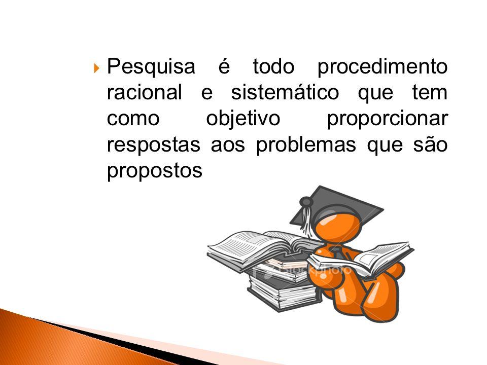 Pesquisa é todo procedimento racional e sistemático que tem como objetivo proporcionar respostas aos problemas que são propostos.