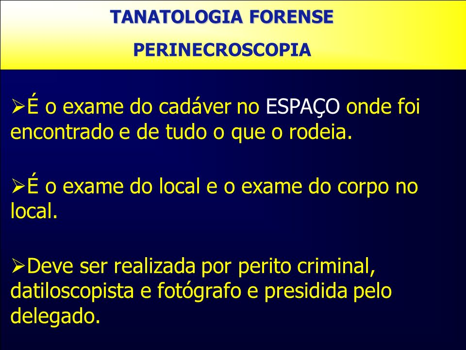 É o exame do local e o exame do corpo no local.