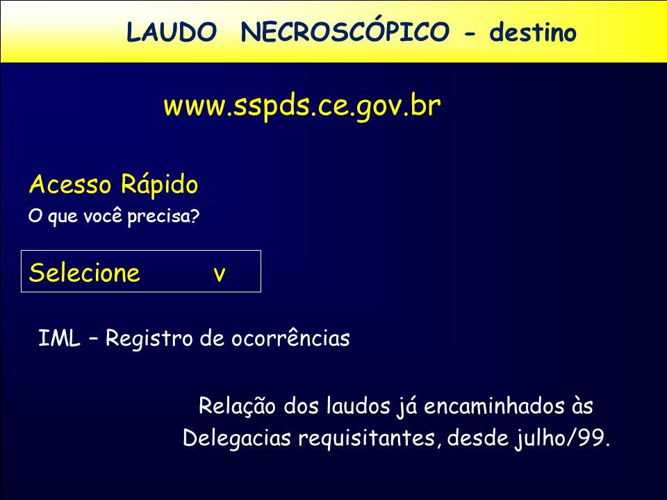 www.sspds.ce.gov.br LAUDO NECROSCÓPICO - destino Acesso Rápido
