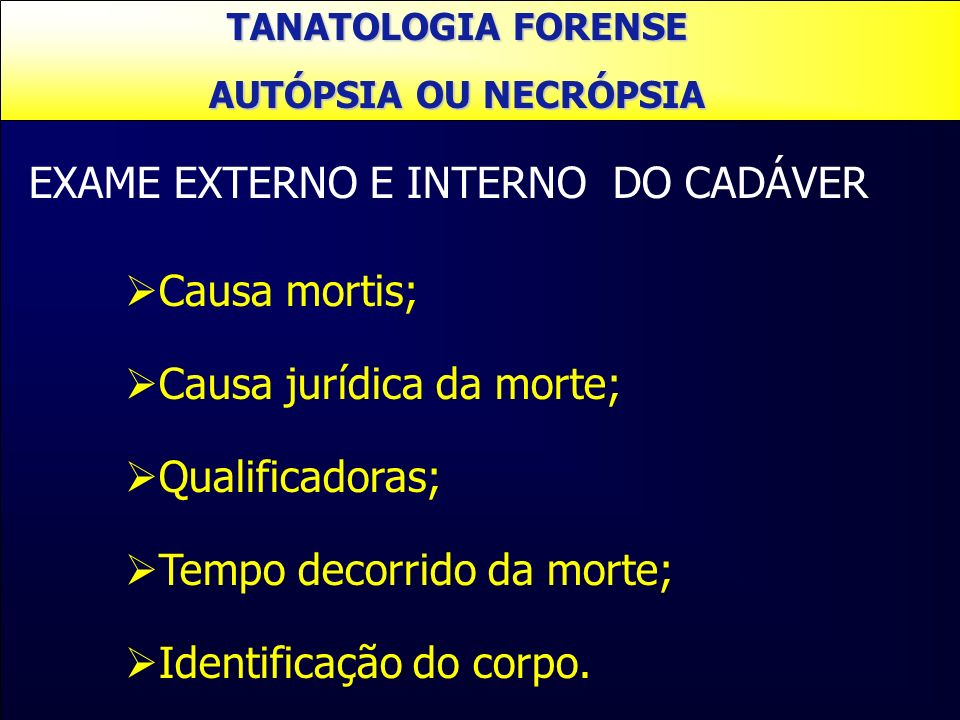EXAME EXTERNO E INTERNO DO CADÁVER Causa mortis;