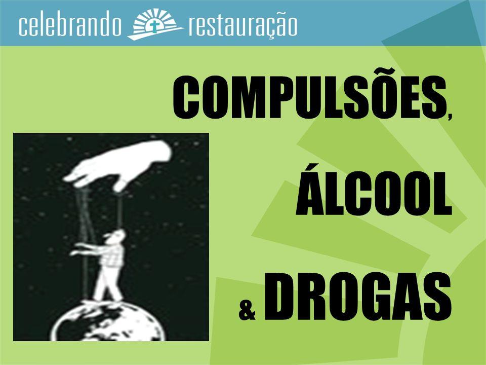 COMPULSÕES, ÁLCOOL & DROGAS