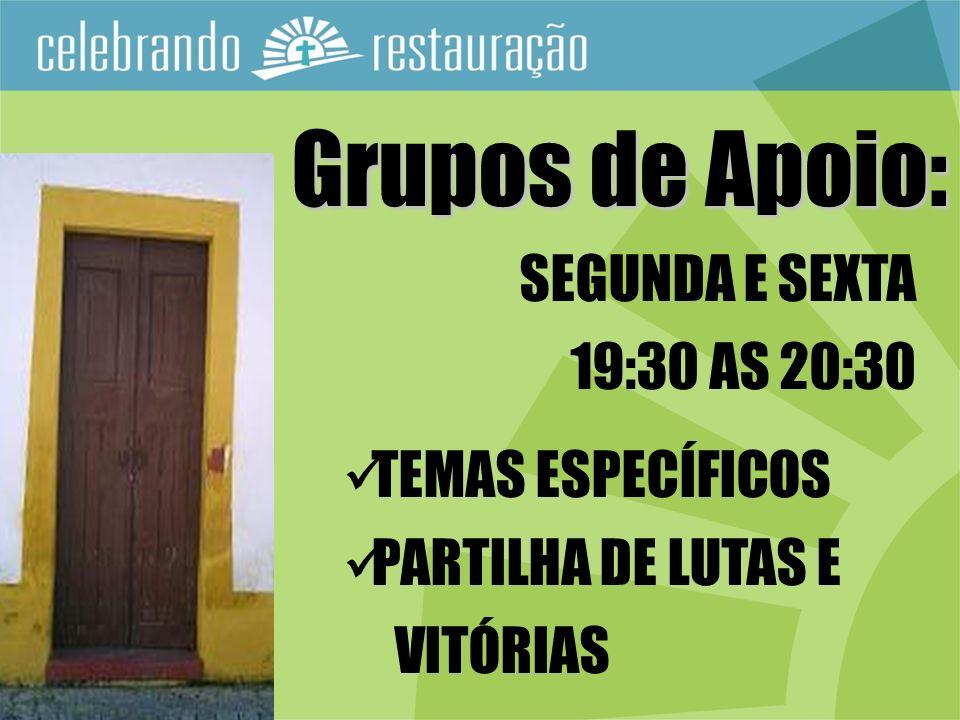 Grupos de Apoio: SEGUNDA E SEXTA 19:30 AS 20:30 TEMAS ESPECÍFICOS