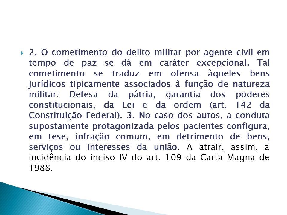 2. O cometimento do delito militar por agente civil em tempo de paz se dá em caráter excepcional.