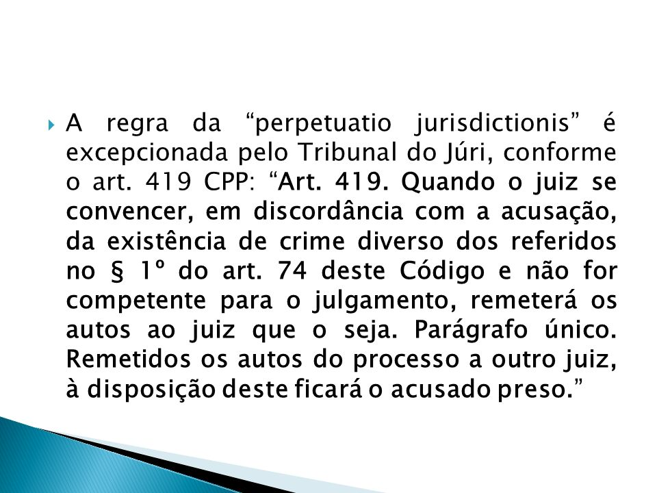 A regra da perpetuatio jurisdictionis é excepcionada pelo Tribunal do Júri, conforme o art.