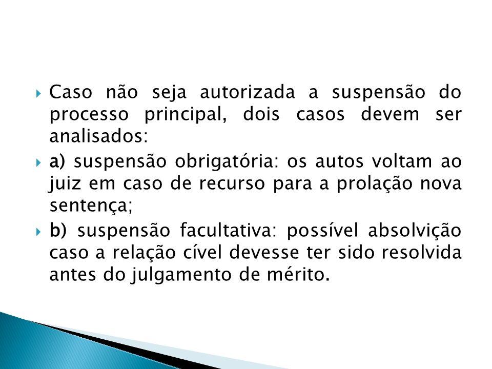 Caso não seja autorizada a suspensão do processo principal, dois casos devem ser analisados: