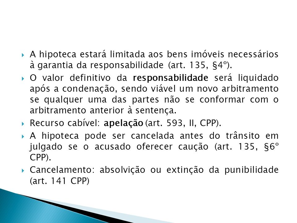 A hipoteca estará limitada aos bens imóveis necessários à garantia da responsabilidade (art. 135, §4º).