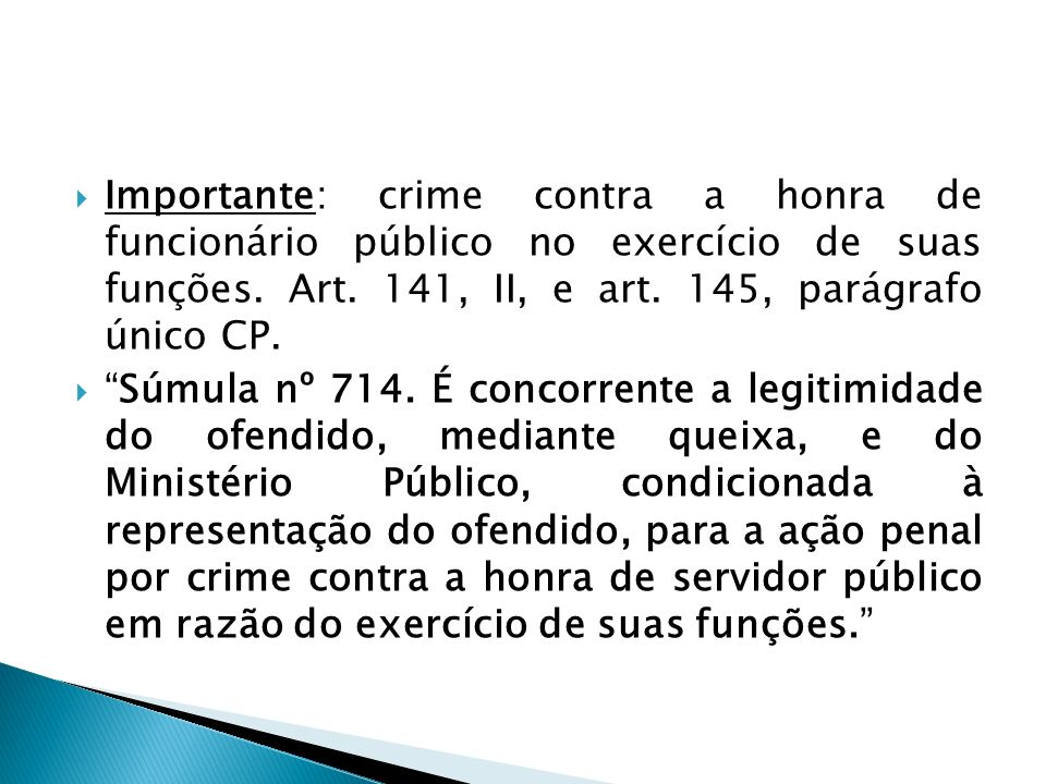 Importante: crime contra a honra de funcionário público no exercício de suas funções. Art. 141, II, e art. 145, parágrafo único CP.