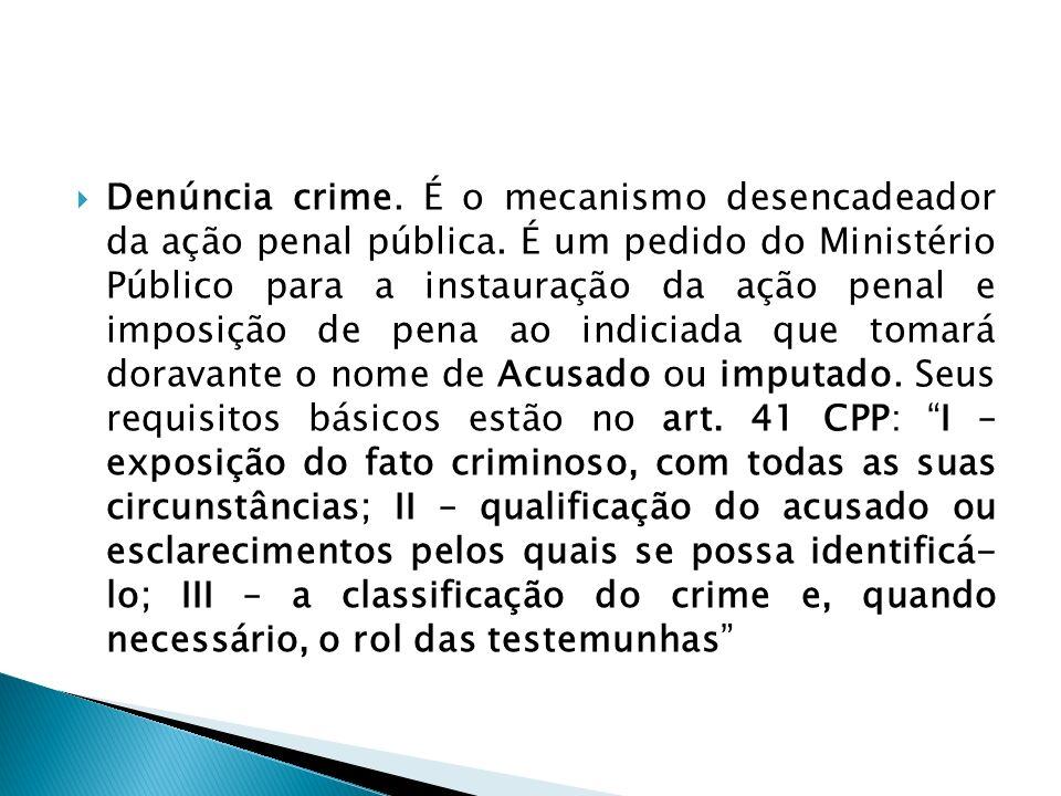 Denúncia crime. É o mecanismo desencadeador da ação penal pública