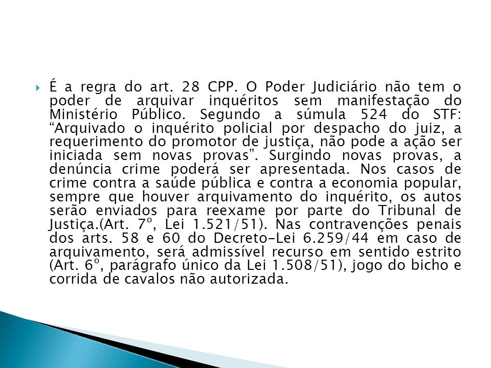 É a regra do art. 28 CPP.
