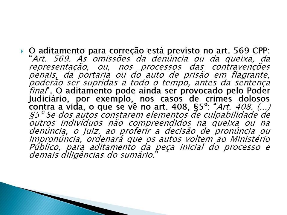 O aditamento para correção está previsto no art. 569 CPP: Art. 569