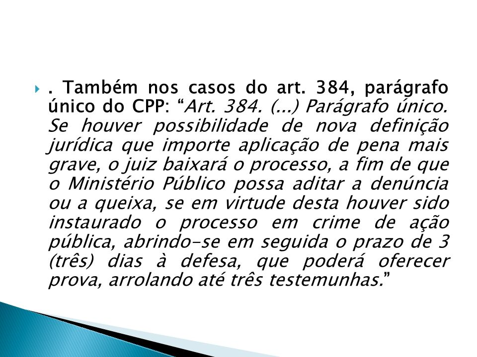 Também nos casos do art. 384, parágrafo único do CPP: Art. 384. (