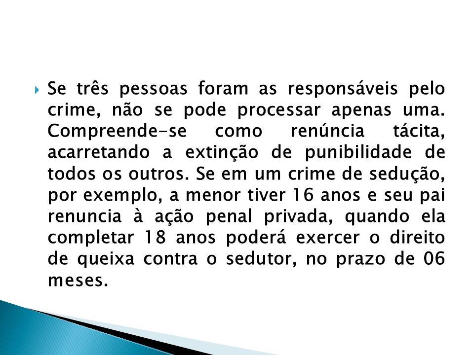 Se três pessoas foram as responsáveis pelo crime, não se pode processar apenas uma.