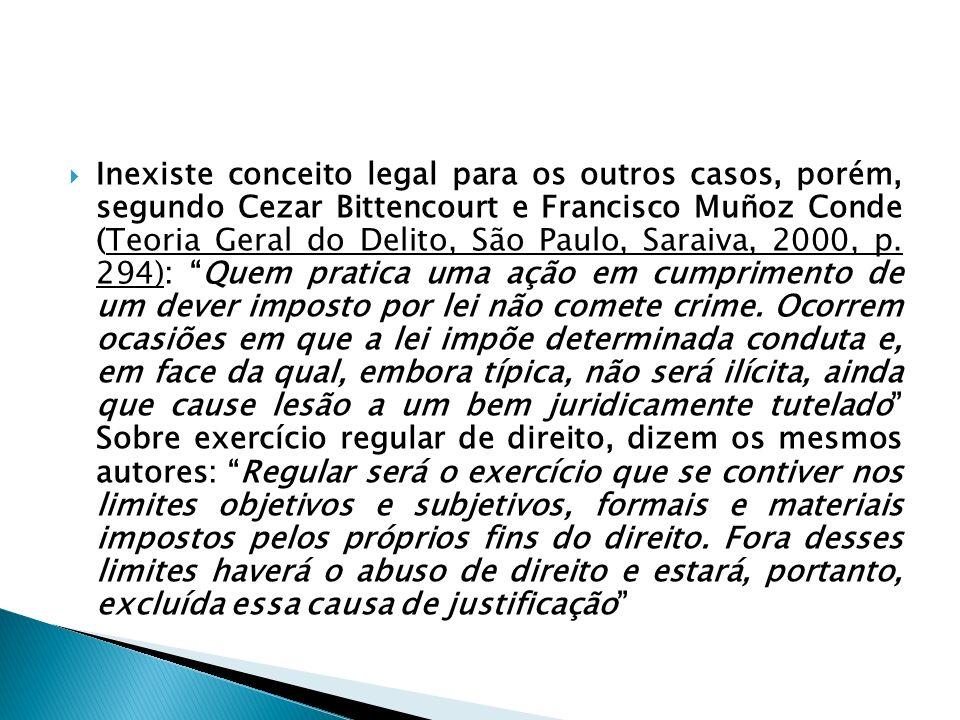 Inexiste conceito legal para os outros casos, porém, segundo Cezar Bittencourt e Francisco Muñoz Conde (Teoria Geral do Delito, São Paulo, Saraiva, 2000, p.