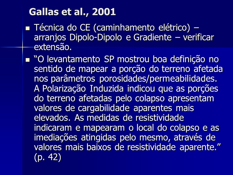 Gallas et al., 2001 Técnica do CE (caminhamento elétrico) – arranjos Dipolo-Dipolo e Gradiente – verificar extensão.