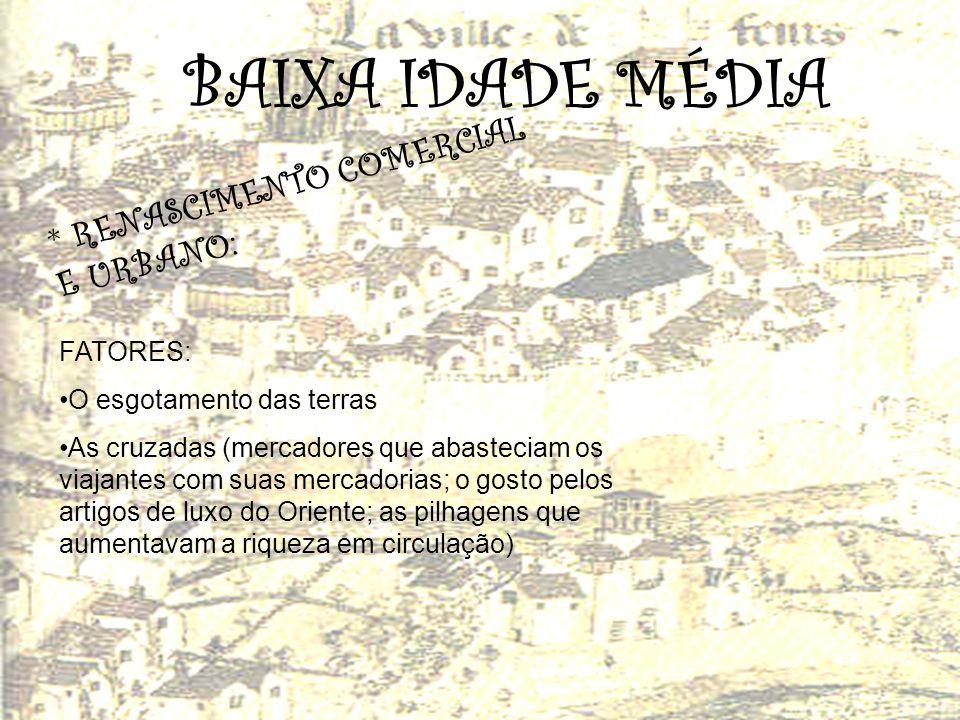 BAIXA IDADE MÉDIA * RENASCIMENTO COMERCIAL E URBANO: FATORES: