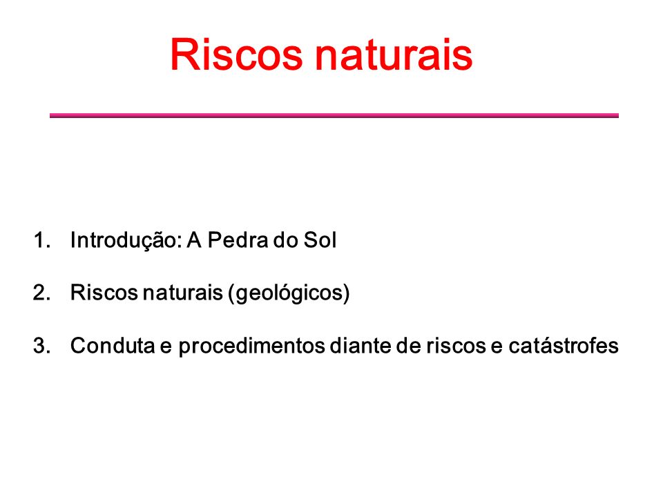 Riscos naturais Introdução: A Pedra do Sol