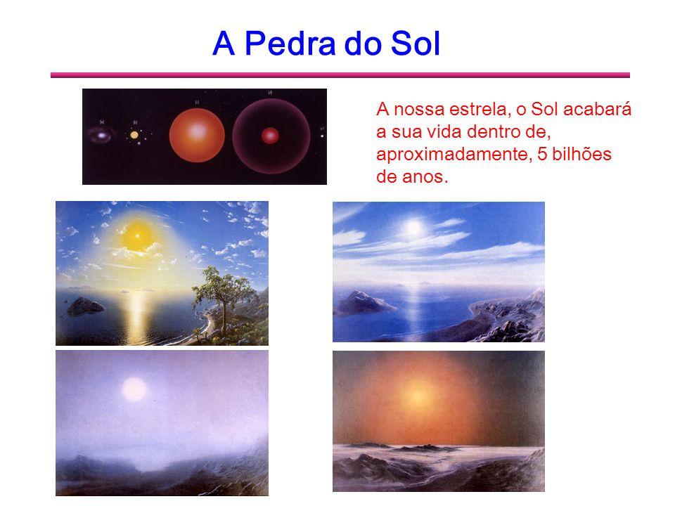 A Pedra do Sol A nossa estrela, o Sol acabará a sua vida dentro de, aproximadamente, 5 bilhões de anos.