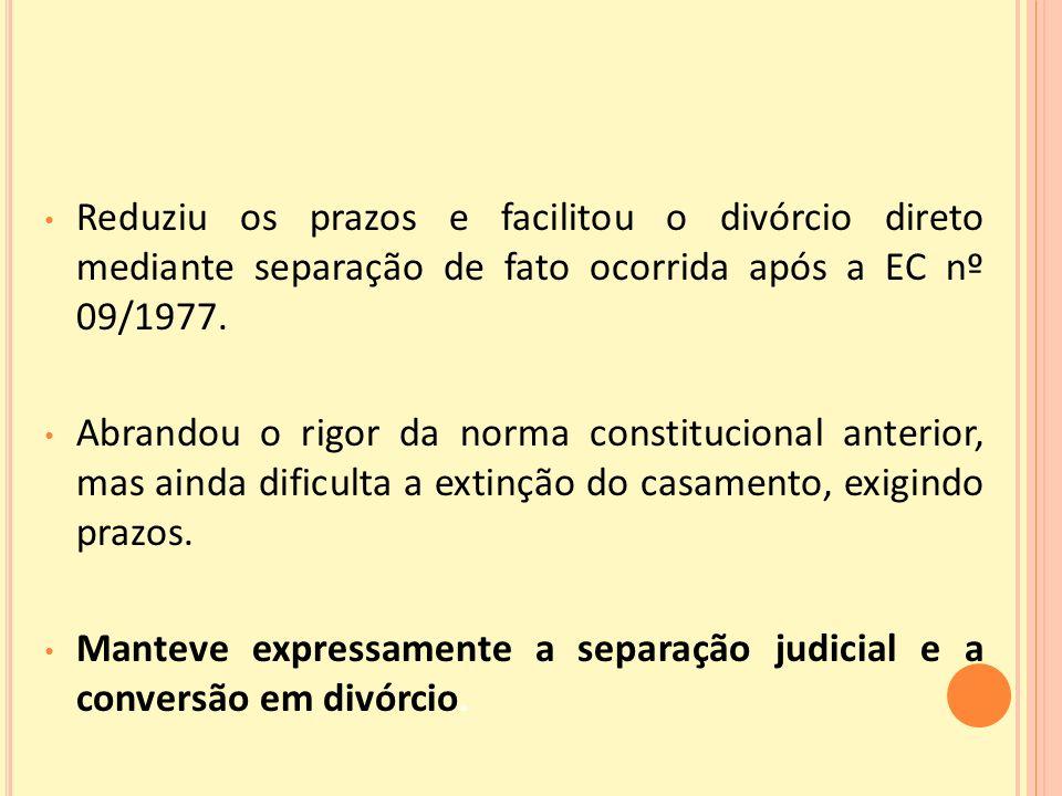 Reduziu os prazos e facilitou o divórcio direto mediante separação de fato ocorrida após a EC nº 09/1977.