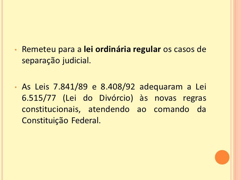 Remeteu para a lei ordinária regular os casos de separação judicial.