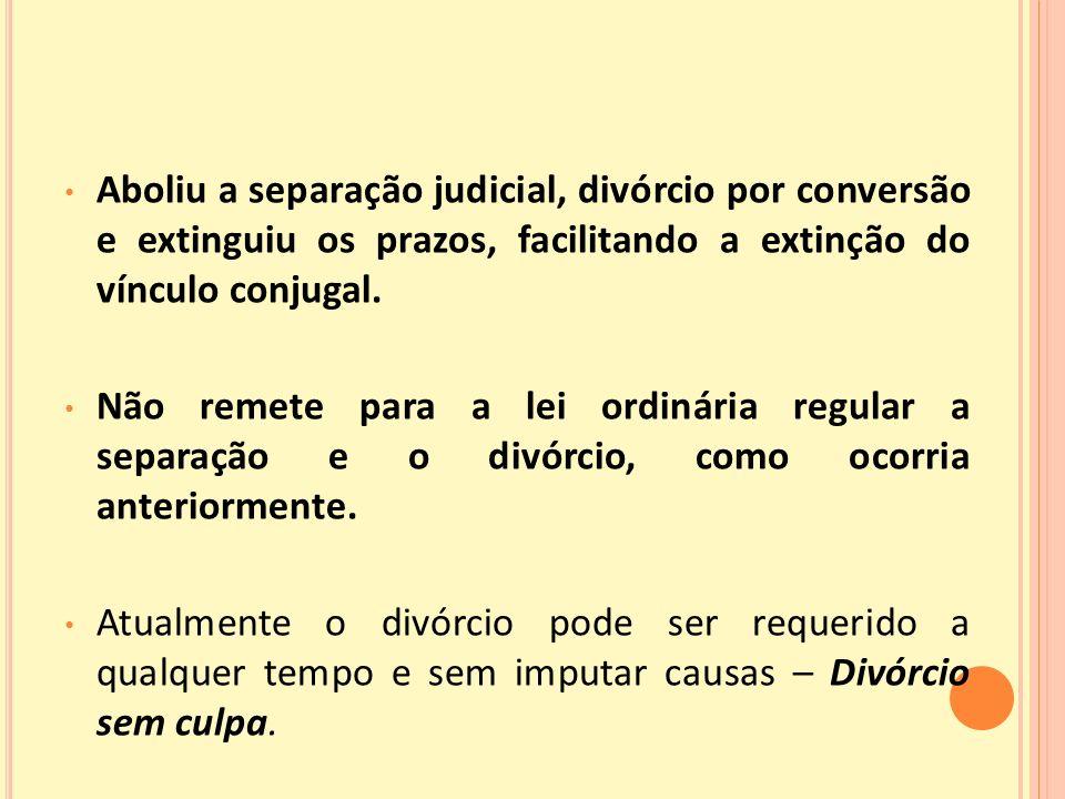 Aboliu a separação judicial, divórcio por conversão e extinguiu os prazos, facilitando a extinção do vínculo conjugal.