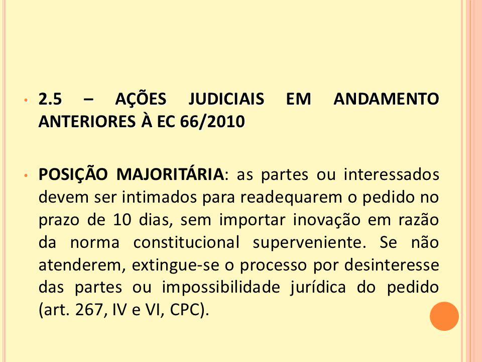 2.5 – AÇÕES JUDICIAIS EM ANDAMENTO ANTERIORES À EC 66/2010