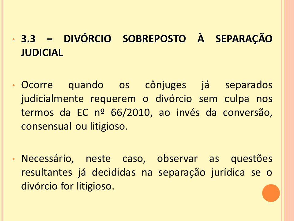 3.3 – DIVÓRCIO SOBREPOSTO À SEPARAÇÃO JUDICIAL