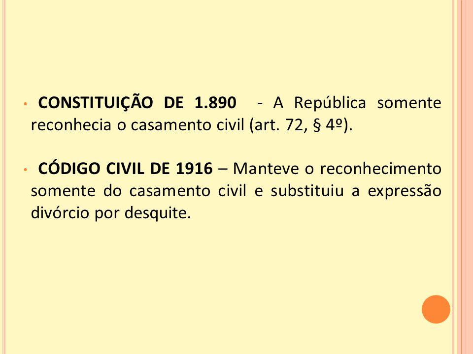CONSTITUIÇÃO DE 1.890 - A República somente reconhecia o casamento civil (art. 72, § 4º).