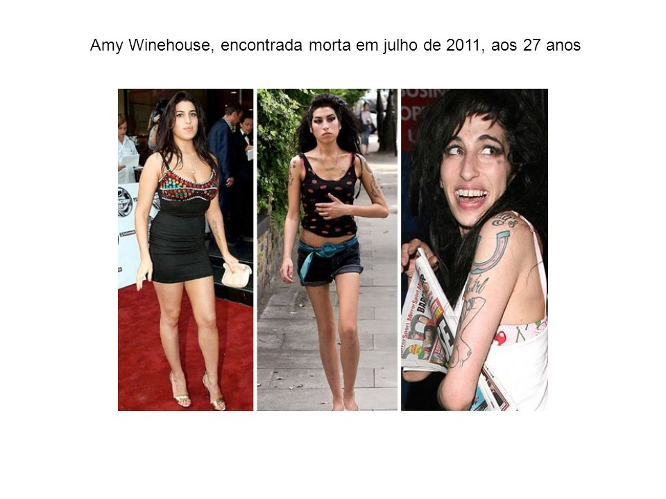 Amy Winehouse, encontrada morta em julho de 2011, aos 27 anos