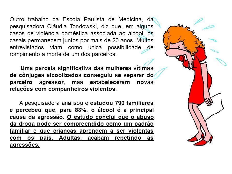 Outro trabalho da Escola Paulista de Medicina, da pesquisadora Cláudia Tondowski, diz que, em alguns casos de violência doméstica associada ao álcool, os casais permanecem juntos por mais de 20 anos. Muitos entrevistados viam como única possibilidade de rompimento a morte de um dos parceiros.