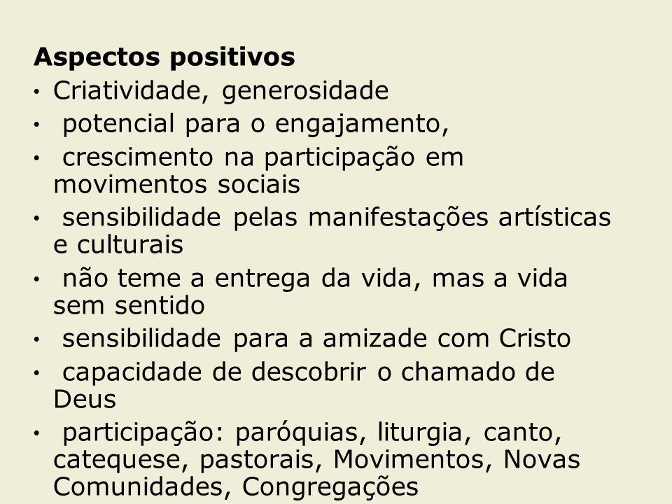 Aspectos positivos Criatividade, generosidade. potencial para o engajamento, crescimento na participação em movimentos sociais.