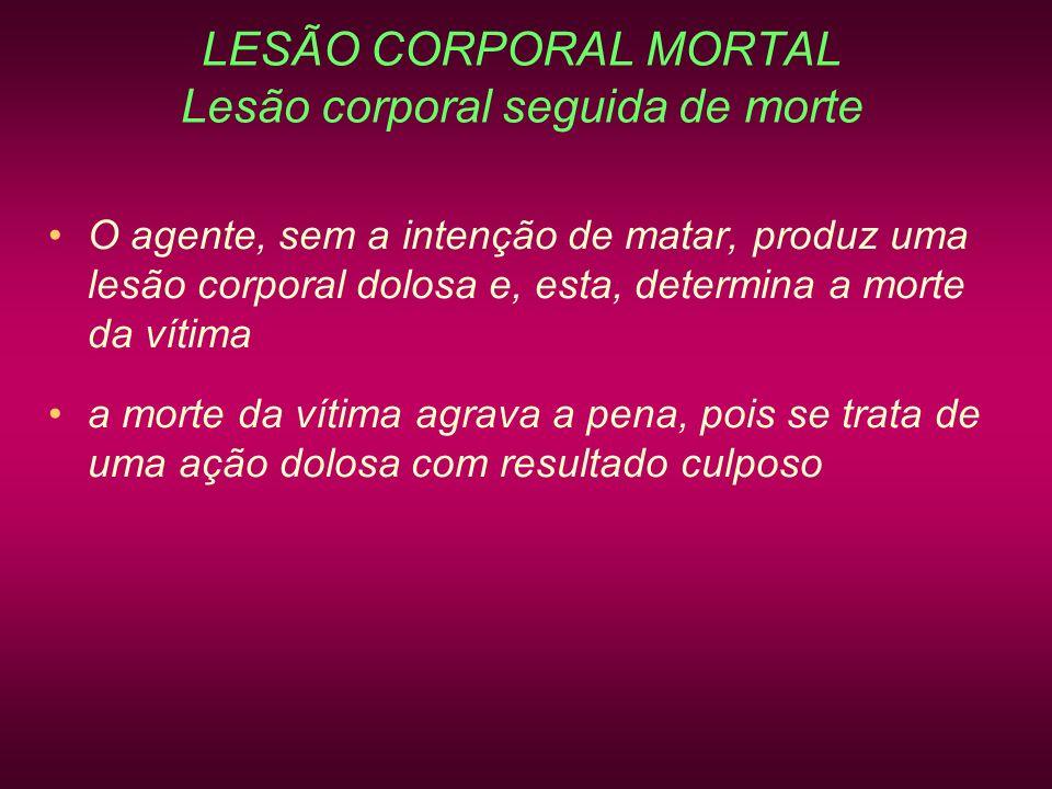 LESÃO CORPORAL MORTAL Lesão corporal seguida de morte