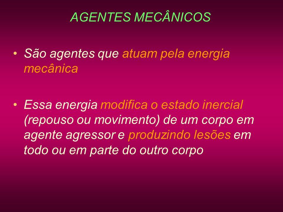 AGENTES MECÂNICOS São agentes que atuam pela energia mecânica.