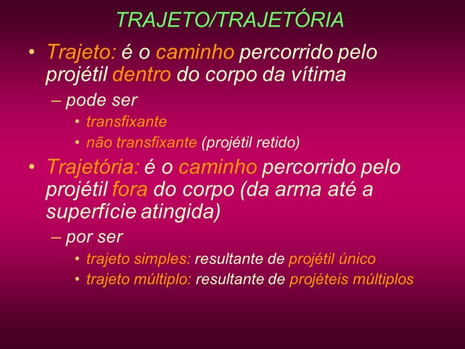 TRAJETO/TRAJETÓRIA Trajeto: é o caminho percorrido pelo projétil dentro do corpo da vítima. pode ser.