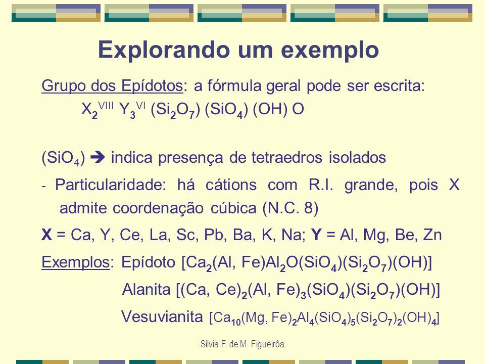 Explorando um exemplo Grupo dos Epídotos: a fórmula geral pode ser escrita: X2VIII Y3VI (Si2O7) (SiO4) (OH) O.