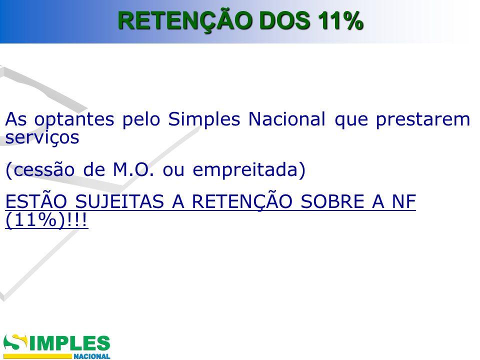 RETENÇÃO DOS 11% As optantes pelo Simples Nacional que prestarem serviços. (cessão de M.O. ou empreitada)
