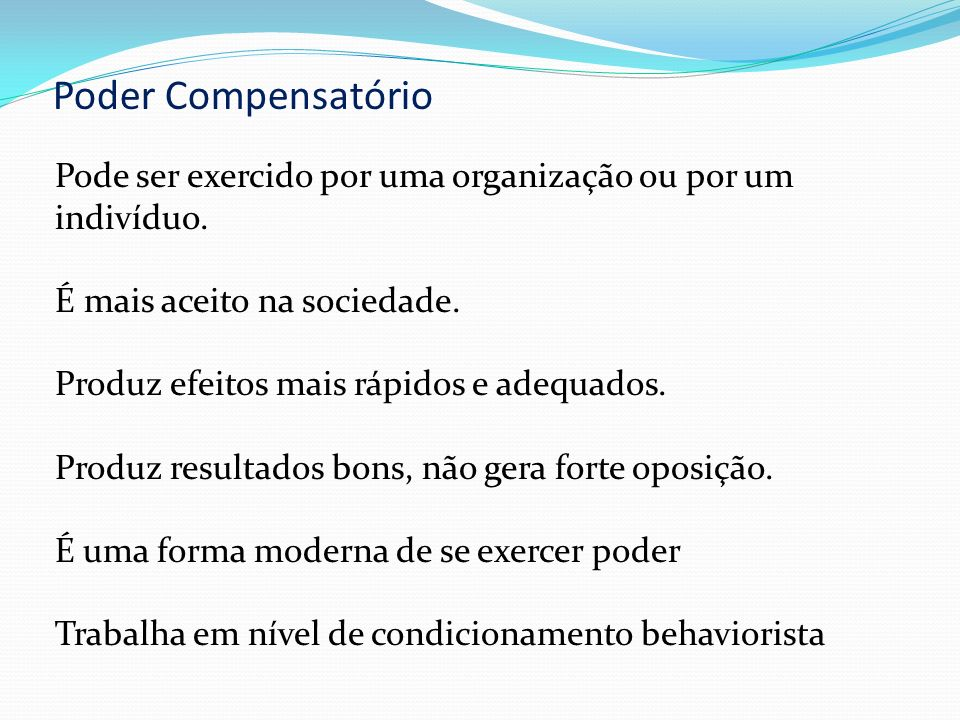 Poder Compensatório Pode ser exercido por uma organização ou por um indivíduo. É mais aceito na sociedade.