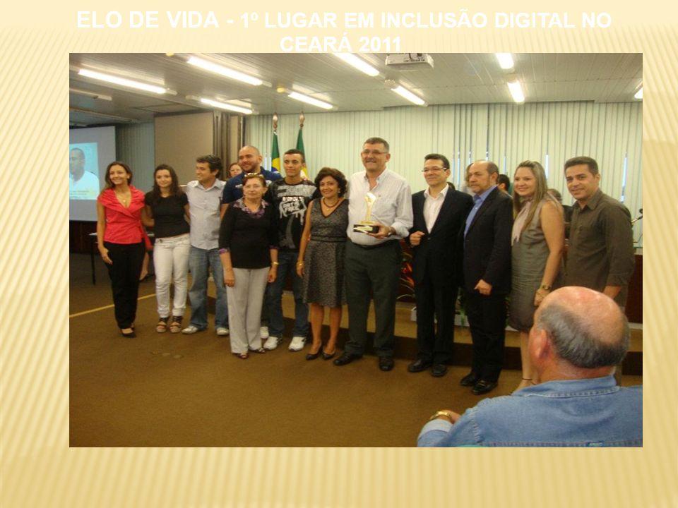 ELO DE VIDA - 1º LUGAR EM INCLUSÃO DIGITAL NO CEARÁ 2011