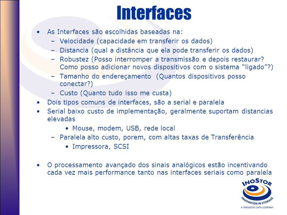 Interfaces As Interfaces são escolhidas baseadas na:
