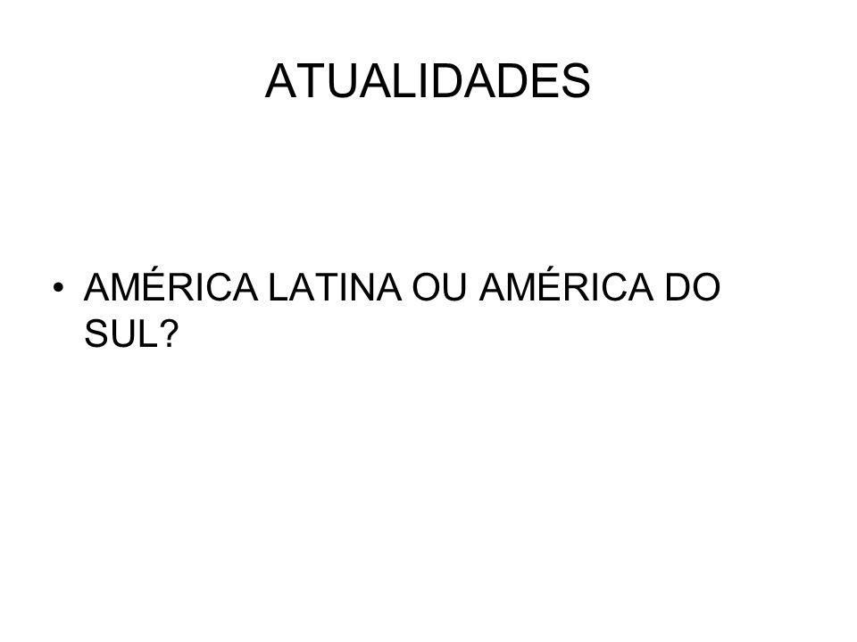 ATUALIDADES AMÉRICA LATINA OU AMÉRICA DO SUL