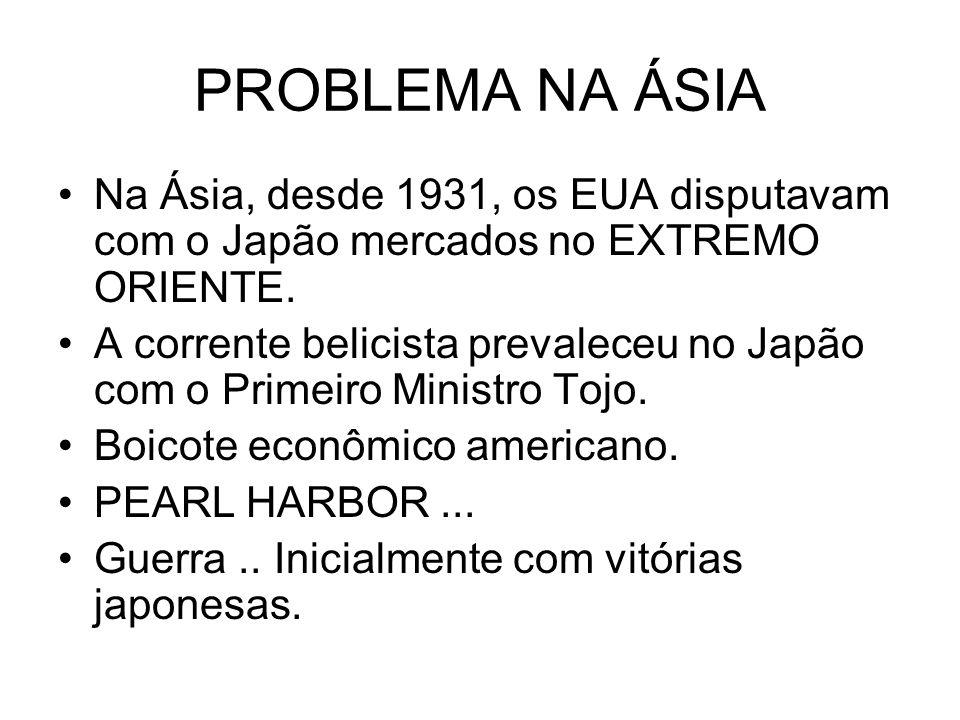 PROBLEMA NA ÁSIANa Ásia, desde 1931, os EUA disputavam com o Japão mercados no EXTREMO ORIENTE.