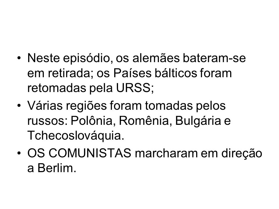 Neste episódio, os alemães bateram-se em retirada; os Países bálticos foram retomadas pela URSS;