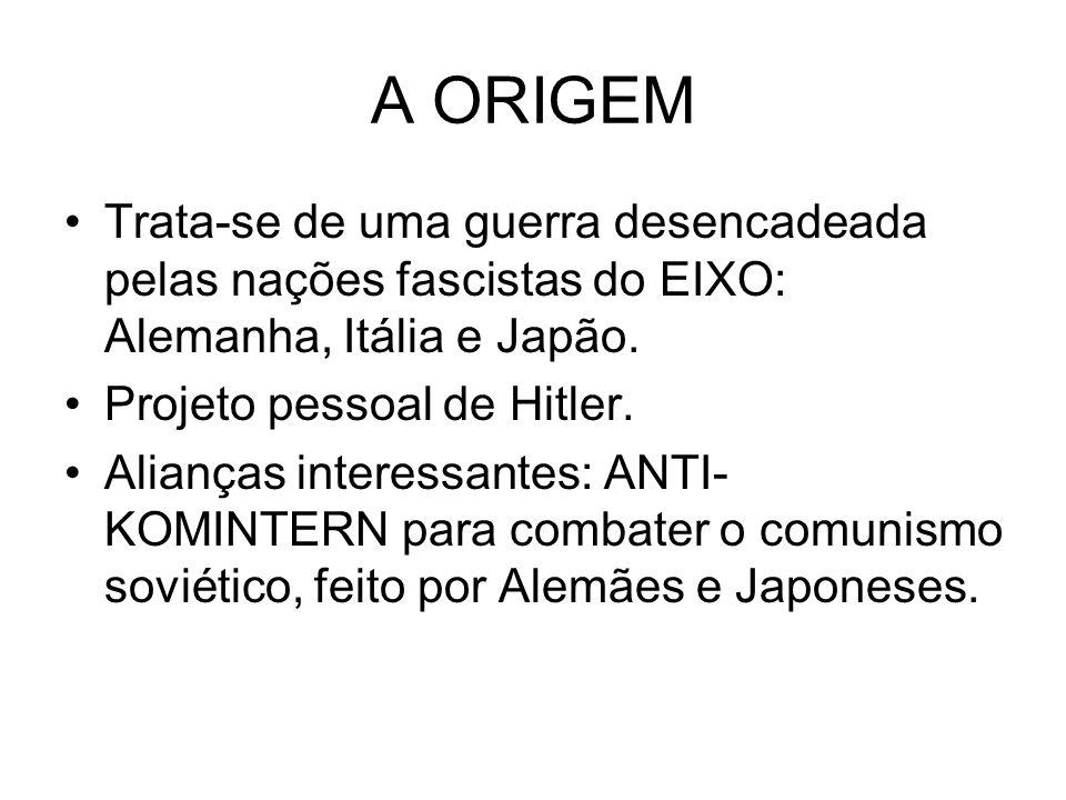 A ORIGEM Trata-se de uma guerra desencadeada pelas nações fascistas do EIXO: Alemanha, Itália e Japão.