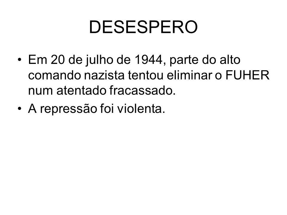 DESESPEROEm 20 de julho de 1944, parte do alto comando nazista tentou eliminar o FUHER num atentado fracassado.