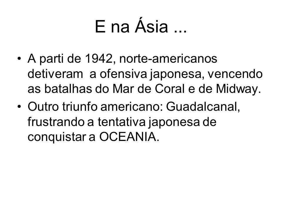 E na Ásia ... A parti de 1942, norte-americanos detiveram a ofensiva japonesa, vencendo as batalhas do Mar de Coral e de Midway.