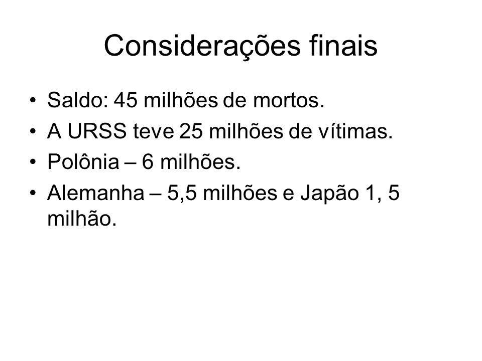 Considerações finais Saldo: 45 milhões de mortos.