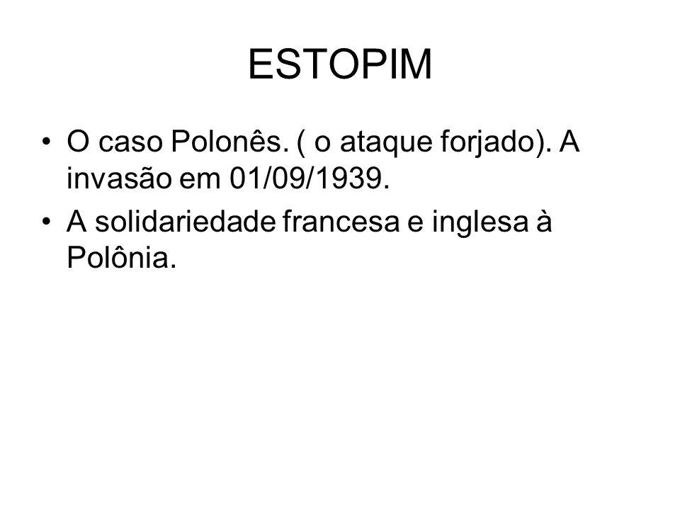 ESTOPIM O caso Polonês. ( o ataque forjado). A invasão em 01/09/1939.