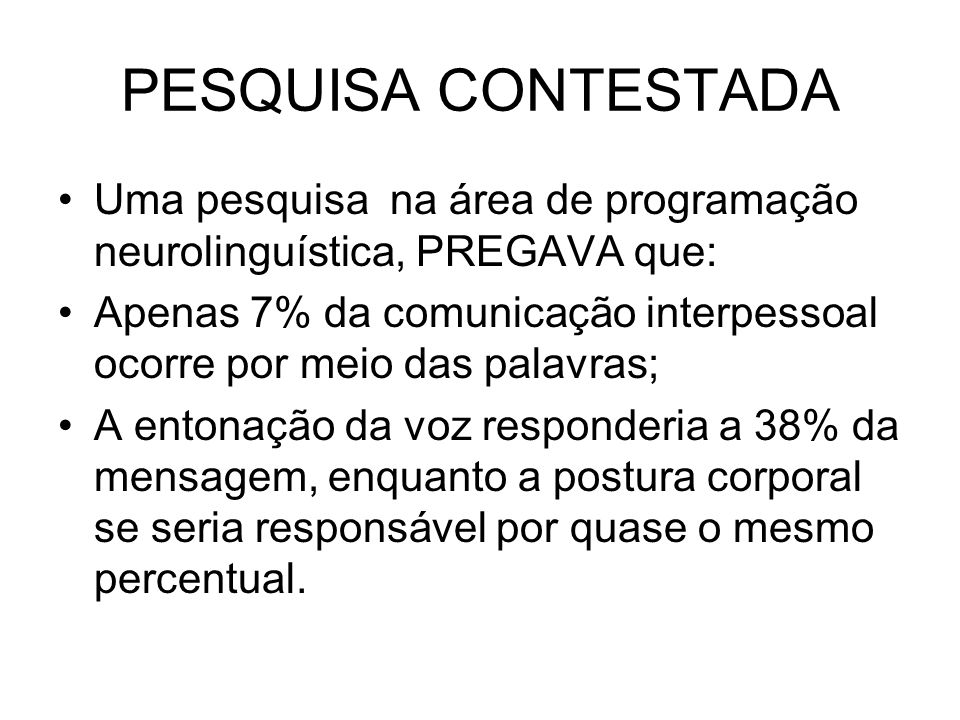 PESQUISA CONTESTADA Uma pesquisa na área de programação neurolinguística, PREGAVA que: