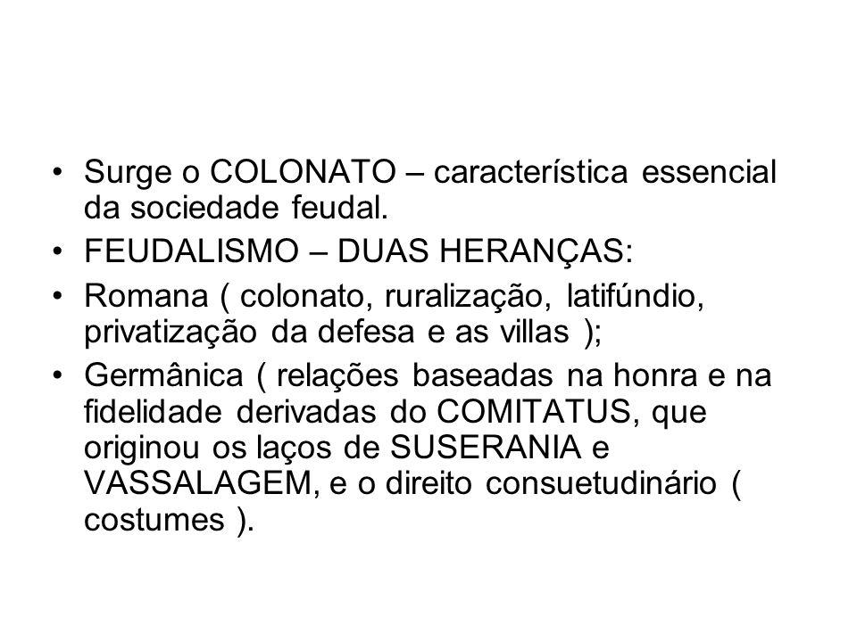 Surge o COLONATO – característica essencial da sociedade feudal.