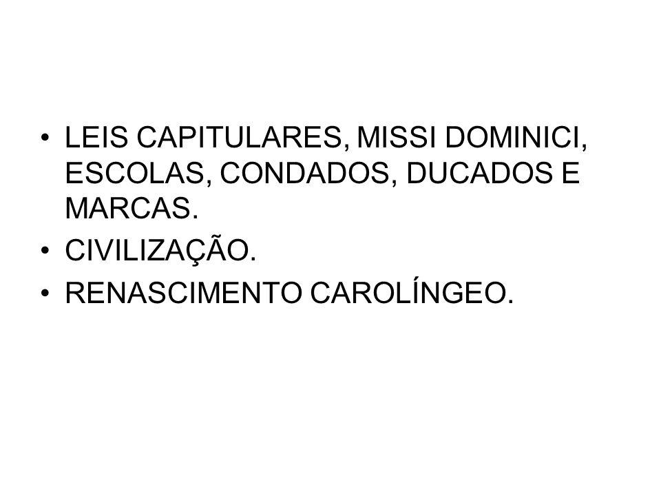 LEIS CAPITULARES, MISSI DOMINICI, ESCOLAS, CONDADOS, DUCADOS E MARCAS.