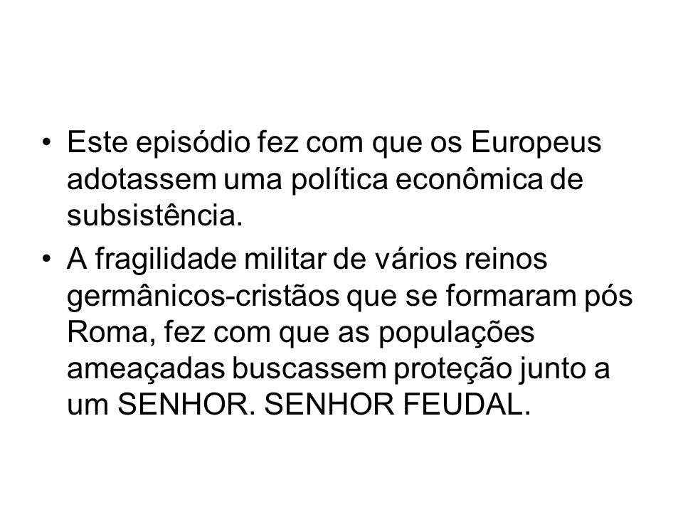 Este episódio fez com que os Europeus adotassem uma política econômica de subsistência.